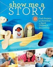 Show Me a Story: 40 Craft Projects + Activities to Spark Children's Storytelling