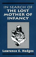 In Search of the Lost Mother of Infancy by Hedges, Lawrence E.
