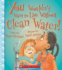You Wouldn't Want to Live Without Clean Water, Canavan, Roger, Very Good Book