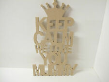 KEEP CALM WE LOVE YOU MUMMY sign 6mm thick