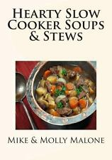Hearty Slow Cooker Soups and Stews by Mike Malone and Molly Malone (2013,...