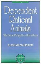 The Paul Carus Lectures: Dependent Rational Animals : Why Human Beings Need...