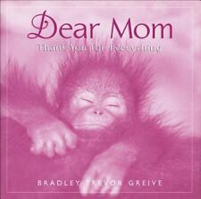 Dear Mom : Thank You for Everything by Bradley Trevor Greive (2001, Hardcover)