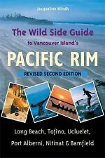 NEW The Wild Side Guide to Vancouver Island's Pacific Rim: Long Beach, Tofino, U