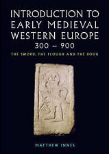 An Introduction to Early Medieval Western Europe, 300-900: The Sword, the...