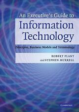 An Executive's Guide to Information Technology: Principles, Business Models, and