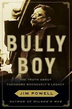 BULLY BOY The Truth about Theodore Roosevelt's Legacy BRAND NEW HARDCOVER