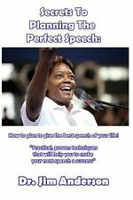 Secrets to Planning the Perfect Speech : How to Plan to Give the Best Speech...