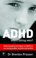 ADHD: Who's Failing Who? By Brenton Prosser NEW