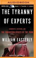 The Tyranny of Experts : Economists, Dictators, and the Forgotten Rights of...