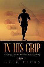 In His Grip: A True Story of a Team That Will Take You Down and Lift You Up, Hic
