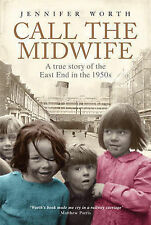 Call The Midwife: A True Story of the East End in t..., Worth, Jennifer Hardback