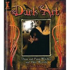 Dark Art : How to Draw and Paint Witches and Worlds by Bob Hobbs (2009,...