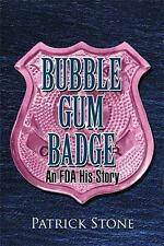 Bubble Gum Badge : An Fda His-Story by Patrick Stone (2011, Paperback)