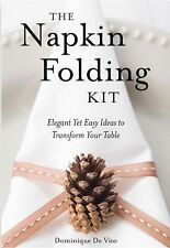 The Napkin Folding Kit : Elegant yet Easy Ideas to Transform Your Table NEW book
