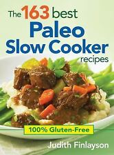 The 163 Best Paleo Slow Cooker Recipes : 100% Gluten-Free by Judith Finlayson...
