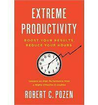 Extreme Productivity: Boost Your Results, Reduce Your Hours - Pozen, Robert C. -
