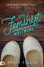 God's Feminist Movement : Redefining a Woman's Place from a Biblical...