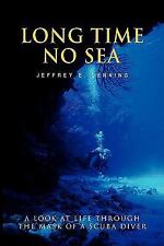 Long Time No Sea : A look at life through the mask of a scuba Diver by...