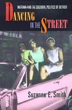 Dancing in the Street : Motown and the Cultural Politics of Detroit by...