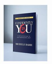 Confidently You : 21-Day Action Plan to Your Professional Best by Michele...
