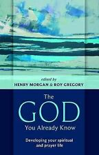 The God You Already Know: Developing Your Spiritual and Prayer Life, Henry Morga