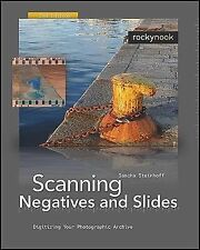 Scanning Negatives and Slides : Digitizing Your Photographic Archive by...
