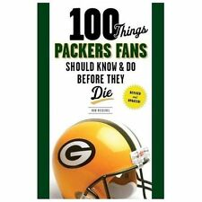 100 Things Packers Fans Should Know & Do Before They Die (100 Things...Fans Shou