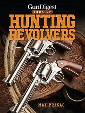 Book of Hunting Revolvers~Big-Bore Handguns~Calibers~Ammo~Ballistics~NEW 2016!