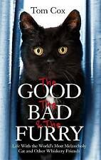 The Good, the Bad and the Furry: Life with the World's Most Melancholy Cat an...