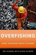 What Everyone Needs to Know: Overfishing by Ulrike Hilborn and Ray Hilborn...