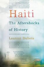 Haiti : The Aftershocks of History by Laurent Dubois (2013, Paperback)