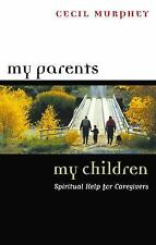 My Parents, My Children : Spiritual Help for Caregivers by Cecil Murphey...