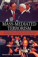 Mass-Mediated Terrorism : The Central Role of the Media in Terrorism and...