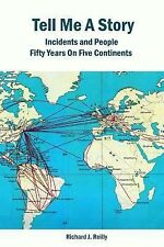 Tell Me a Story : Incidents and People Fifty Years on Five Continents by...