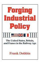 Forging Industrial Policy : The United States, Britain, and France in the...