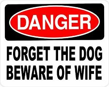 Danger FORGET THE DOG BEWARE OF WIFE *Aluminum* 8 x 12 Metal Novelty Sign