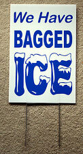 We Have BAGGED ICE Coroplast  SIGN with Stake 12x18 NEW