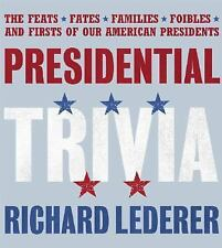 Presidential Trivia  Feats Fates Families Foibles & Firsts of Our Presidents
