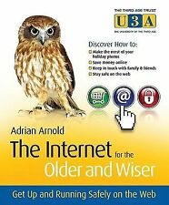 The Internet for the Older and Wiser: Get Up and Running Safely on the Web (The