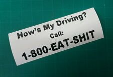 Hows My Driving Call 1-800-Eat-$hit  Funny car vinyl Decal window sticker