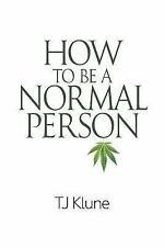 How to Be a Normal Person by Tj Klune (2015, Paperback)