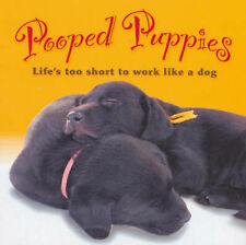 Pooped Puppies: Life's Too Short to Work Like a Dog (Pets),