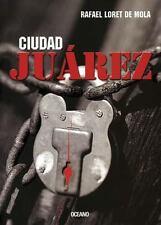 Ciudad Juarez (El Dedo En La Llaga) (Spanish Edition), Loret de Mola, Rafael, Go