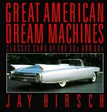 Great American Dream Machines : Classic Cars of the 50s and 60s by Jay Hirsch...