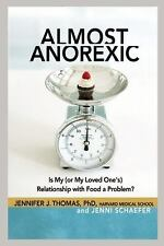Almost Anorexic: Is My (or My Loved One's) Relationship with Food a Problem? (T