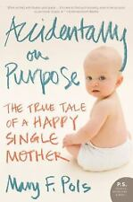 P. S.: Accidentally on Purpose : The True Tale of a Happy Single Mother by...