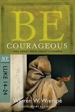 The BE Series Commentary Ser.: Be Courageous (Luke 14-24) : Take Heart from...