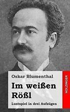 Im Weißen Rößl : Lustspiel in Drei Aufzügen by Oskar Blumenthal (2013,...