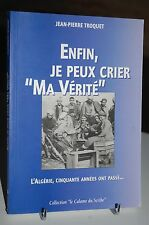 ENFIN JE PEUX CRIER MA VERITE L'Algérie, cinquante années ont passé. . .